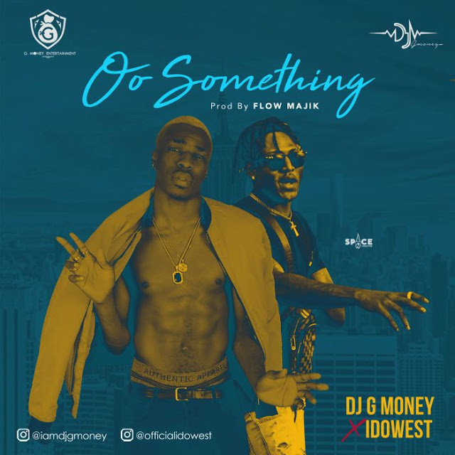 DJ G Money Ft Idowest – Oo Something