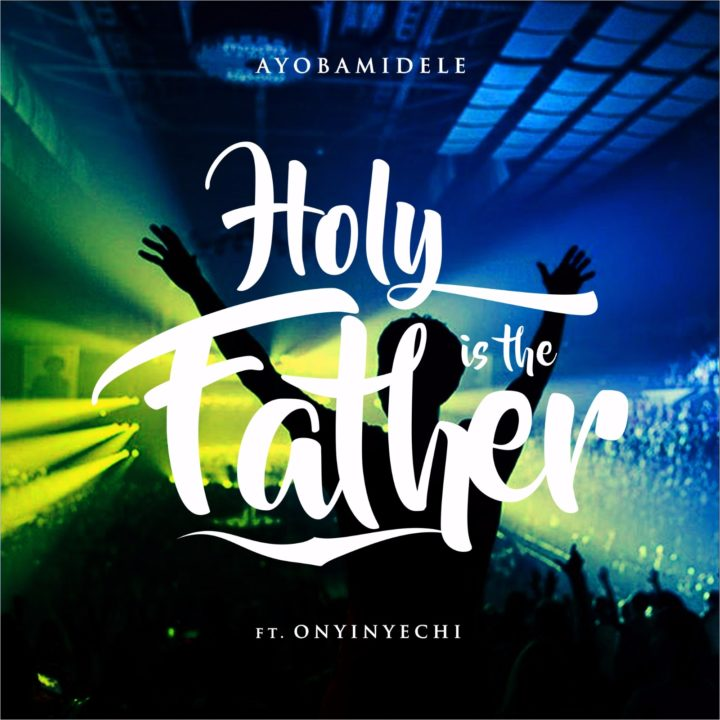 Ayobamidele – Holy Is The Father