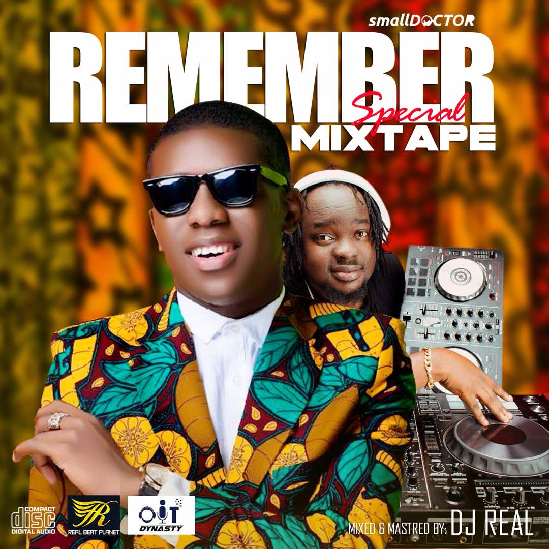 Download Mixtape: DJ Real - Small Doctor Remember Special