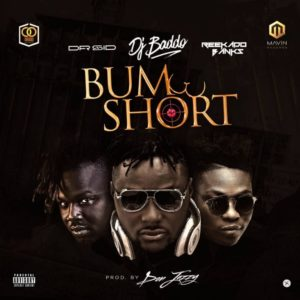 Dj Baddo ft. Dr Sid & Reekado Banks – Bum Short