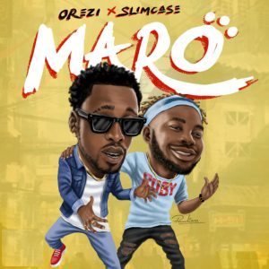 Orezi Ft. Slimcase – Maro