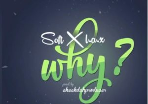 Soft Ft. L.A.X – Why
