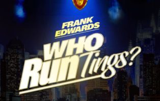 Frank Edwards – Who Run Tings