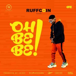 Ruffcoin – Oh Be Be (Prod. Shizzi)