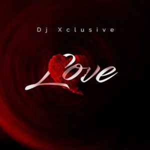 DJ Xclusive – Love