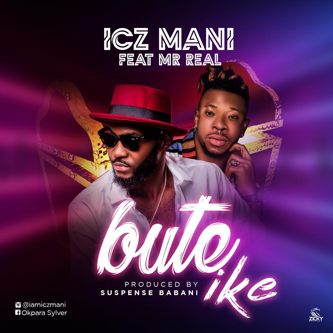 Icz Mani Ft Mr Real - Bute Ike