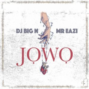 DJ Big N ft. Mr Eazi – Jowo