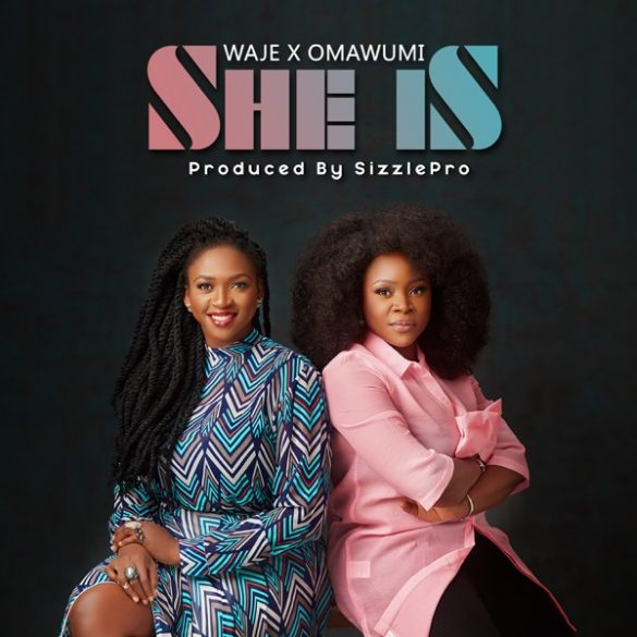 Waje ft. Omawumi – She Is