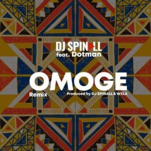 DJ Spinall Ft. Dotman – Omoge (Remix)