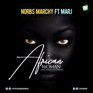 Norbs Marchy Ft. Marj - African Woman