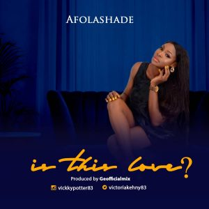 Afolashade - Is This Love