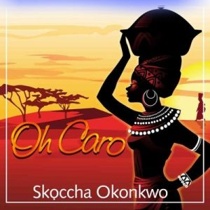 Skoccha Okonkwo - Oh Caro