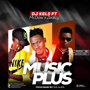 DJ Kels - Music Plus Ft. Mcdow x Zedicy