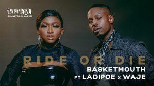 VIDEO: Basketmouth ft. Waje & Ladipoe – Ride Or Die
